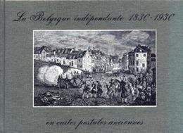 La Belgique Indépendante 1830-1930 En Cartes Postales Anciennes - Livres, BD, Revues
