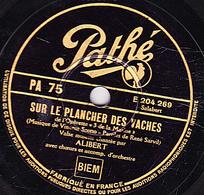 Disque Pathé 78 Tours  PA 75 - état EX - ALIBERT - SUR LE PLANCHER DES VACHES - L'AMOUR EST UNE ETOILE - 78 Rpm - Gramophone Records