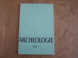 ARCHEOLOGIE 1985 -1 Régionalisme Belgique Fouilles Gallo Romaine Oudenaarde Donk Adelkerke Sinsin Fontaine Maaseik - Archéologie