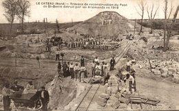 LE CATEAU TRAVAUX DE RECONSTRUCTION DU PONT DE SAINT BENIN DETRUIT PAR LES ALLEMANDS EN 1918 - Le Cateau