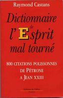 DICTIONNAIRE DE L'ESPRIT MAL TOURNE   °°° 800 CITATIONS POLISSONNES DE PETRONE A JEAN XXIII - Dictionnaires
