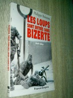 Les Loups Sont Entrés Dans Bizerte  Récit Vécu  Philippe Boisseau 1998 Bataille De Bizerte Tunisie Eté 1961 - Histoire