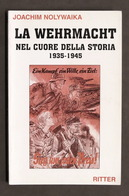 J. Nolywaika - La Wehrmacht Nel Cuore Della Storia 1935-1945 1^ Ed. 2003 Ritter - Libros, Revistas, Cómics