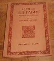 La Vie De Jean-Henri Fabre. L'Homère Des Insectes. Edouard Maynial. 1925. - Biografía