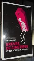 Histoires Vraies - Brèves De Cimetière Et Des Pompes Funèbres Véronique Beaumont 2014 - Autres