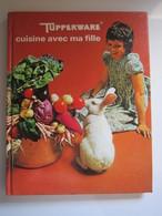 1976 TUPPERWARE CUISINE AVEC MA FILLE 142 Pages RECETTES REPAS - Gastronomie