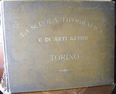 MONDOSORPRESA, ALBUM - LIBRO  LA SCUOLA TIPOGRAFICA E DI ARTI E AFFINI TORINO - VIA CARLO ALBERTO 37, PRIMI 900 - Album & Collezioni