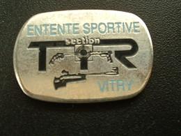 Pin's TIR - ENTENTE SPORTIVE - SECTION TIR - VITRY - Pin's