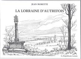 La Lorraine D'autrefois De Jean Morette, édit Le Républicain Lorrain 2002 - Lorraine - Vosges