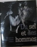 DU SEL ET DES HOMMES - Un Siècle Mines De Potasse D'Alsace - Alsace