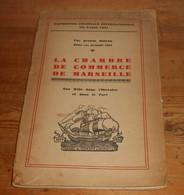 La Chambre De Commerce De Marseille. Son Rôle Dans L'Histoire Et Dans Le Port. 1931. - History