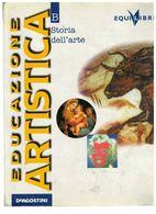 EDUCAZIONE ARTISTICA B STORIA DELL'ARTE DE AGOSTINI - Arts, Architecture