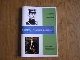 DINANT ET CHARLES DE GAULLE 15 Août 1914 Régionalisme Guerre 14 18 Bataille Citadelle Treignes Anthée Bouvignes Givet - Guerre 1914-18