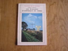 LES WALLONS D' AMERIQUE DU NORD Wallonie Art Et Histoire Régionalisme Emigration Etats Unis Pionniers Belges Wisconsin - Cultuur
