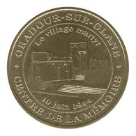 Monnaie De Paris , 2016 , Oradour Sur Glane , Centre De La Mémoire , Village Martyr - Monnaie De Paris