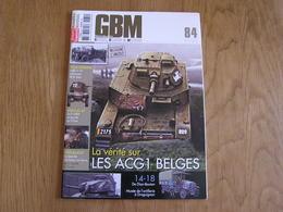 GBM Guerre Blindés Matériel N° 84 Guerre 40 45 Mai 1940 Armée Belge Char ACG1 Laffly 14 18 De Dion Bouton 2 GRDI Crécy - War 1939-45