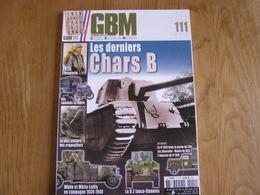 GBM Guerre Blindés Matériel N° 111 Guerre 40 45 14 18 Char B Poche Lille 9 & 4 BCC Camion La Buire Lyon Crapouillot - Livres, BD, Revues