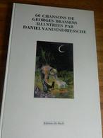 GEORGES BRASSENS:60 CHANSON DE GEORGES BRASSENS ILLUSTREES PAR DANIEL VANDENDRIESSCHE-EXEMPLAIRE N° 184/2600-1986 - Musik