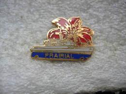Pin's De La Frégate PRAIRIAL à TAHITI Avec Ses Fleurs De Tiare - Bateaux