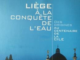 LIÈGE À LA CONQUÊTE DE L EAU DES ORIGINES AU CENTENAIRE DE LA CILE LIVRE RÉGIONALISME BELGIQUE WALLONIE ANNÉE 2013 - Belgique