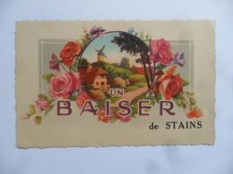 (Seine Saint Denis - 93)  -  STAINS  -   UN BAISER De   STAINS.......voir Scans - Stains