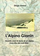 L'ALPINO GIANIN - DICIOTTO ANNI DI STORIA DI UN ALPINO TRASCRITTA DAI SUOI DIARI - Guerra 1914-18