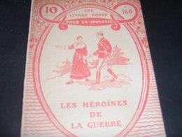 GUERRE 14 -18 /LIVRE ROSE JEUNESSE / LES HEROINES DE LA GUERRE - 1900 - 1949