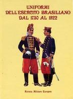 Militaria - Uniformi Dell'esercito Brasiliano Dal 1730 Al 1922 - 1^ Ed. 1989 - Documenti