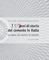 Iori - 150 Di Storia Del Cemento In Italia - Opere Uomini Imprese 1^ Ed. 2011 - Libros, Revistas, Cómics