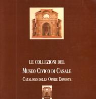 Collezioni Museo Civico Casale - Catalogo Opere Esposte - 1^ Ed. 1995 - Libros, Revistas, Cómics