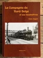 DAGANT A. La Compagnie Du Nord-Belge Et Ses Locomotives - Services De La Traction SNCB Belges Train PFT - Chemin De Fer - Chemin De Fer & Tramway