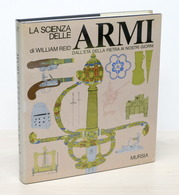 Militaria W. Reid - La Scienza Delle Armi Età Pietra Giorni Nostri - 1^ Ed. 1979 - Libros, Revistas, Cómics