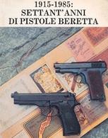 Militaria Armi - 1915-1985 Settant'anni Di Pistole Beretta - 1^ Ed. 1986 Diana - Libros, Revistas, Cómics