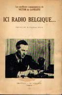 «Ici Radio Belgique… Les Meilleurs Commentaires De Victor De Laveleye » - Ed. Ad. Goemaere, Bxl (1949) - 1939-45