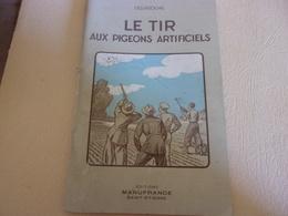 LE TIR AUX PIGEONS ARTIFICIELS DE DELAROCHE ED. MANUFRANCE 1950 BAL TRAP - Sport