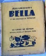 Bella De Jean Giraudoux Avec 22 Bois Originaux De Renefer Le Livre De Demain 1931 - Other