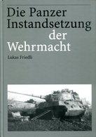 Die Panzer Instandsetzung Der Wehrmacht. Friedli, Lukas - Deutsch