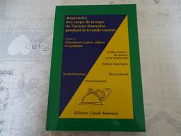 REPERTOIRE DES CORPS DE TROUPE DE L'ARMEE FRANCAISE PENDANT LA GRANDE GUERRE CHASSEURS A PIED,ALPINS, ET CYCLISTES - 1914-18