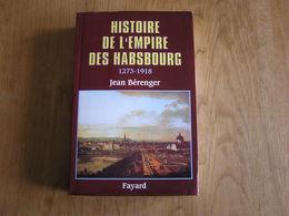 HISTOIRE DE L'EMPIRE DES HABSBOURG 1273 1918 Histoire Dynastie Royale Royaume Autriche Espagne Belgique Léopold Guerre - Histoire