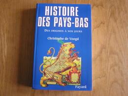HISTOIRE DES PAYS-BAS Des Origines à Nos Jours Charles Quint Guillaume D'Orange Féodalité Révolution Guerre 14 18 40 45 - Histoire