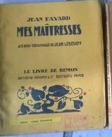 Mes Maitresses De Jean Fayard Avec 43 Bois Originaux De Jean Lebédeff Le Livre De Demain 1939 - Other