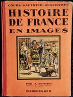 Cours Gauthier - Deschamps -  HISTOIRE DE FRANCE EN IMAGES - Librairie Hachette - ( 1933 ) . - 6-12 Ans