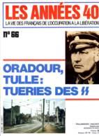 LES ANNEES 40 N° 66 Oradour Tulle Tueries SS , Das Reich , Le Petit Prince , Paris Conseil Munic  , Histoire Guerre - History
