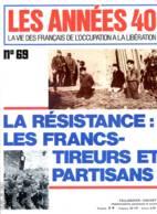 LES ANNEES 40 N° 69 Résistance Armée FTP , Georges Guingouin , Parti Communiste , Histoire Guerre - Histoire
