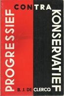PROGRESSIEF CONTRA KONSERVATIEF - B. J. DE CLERCQ - HORIZONREEKS N° 10 - DAVIDSFONDS - 1969 (politiek) - Livres, BD, Revues