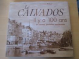 LE CALVADOS  Il Y A 100 Ans  En Cartes Postales Anciennes Par Christophe Belser  Cartonné Sous Jaquette, 220 Pages, Nomb - Livres