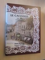 LE CALVADOS  (les 705 Communes En Cartes Postales),  édité En 2009 Par Daniel Delattre.   Comme Neuf ! - Livres