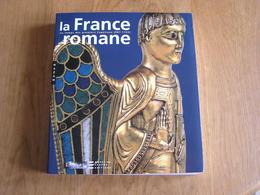 LA FRANCE ROMANE Au Temps Des Premiers Capétiens 987 1152 Histoire Beaux Arts Vikings Architecture Religion Eglise Objet - Histoire