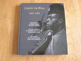 LISOLO NA BISU 1885 1960 Force Publique Congolaise Régionalisme Colonies Belge Congo Armée Belge Belgique Afrique Soldat - Culture
