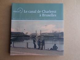 RÉGIONALISME  LE CANAL DE CHARLEROI  A BRUXELLES Ronquieres Etc'etc   SUPERBE LIVRE - Cultural